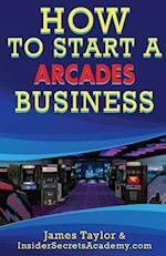 How to Start an Arcades Business