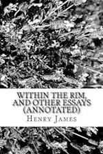 Within the Rim, and Other Essays (Annotated)
