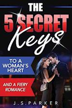 The 5 Secret Keys to a Woman's Heart and a Fiery Romance