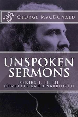 Bog, paperback Unspoken Sermons, Series 1, 2, 3 [I, II, III] (Complete and Unabridged, with an Index) af George Macdonald
