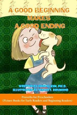 A Good Beginning Makes a Good Ending af Heedal Kim Ph. D.