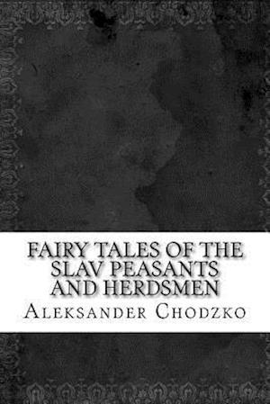 Bog, paperback Fairy Tales of the Slav Peasants and Herdsmen af Aleksander Chodzko