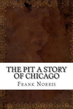 Bog, paperback The Pit a Story of Chicago af Frank Norris