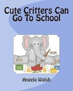 Cute Critters Can Go to School af Angela Walsh