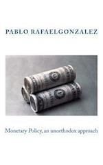 Monetary Policy, an Unorthodox Approach