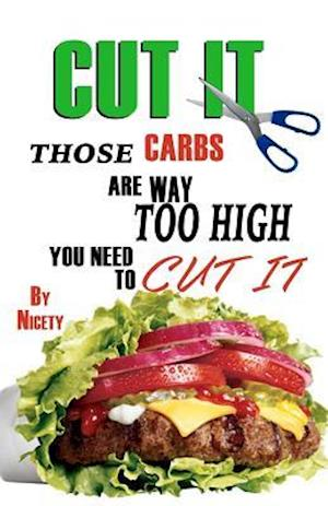 Bog, paperback Cut It. Those Carbs Are Way to High You Need to Cut It. af Nicety