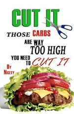 Cut It. Those Carbs Are Way to High You Need to Cut It.