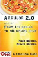 Angular 2 - From the Basics to the Online Shop. a Practical Guide. Including Pizza.