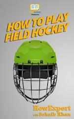 How to Play Field Hockey