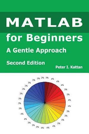 Bog, paperback MATLAB for Beginners - Second Edition af Peter I. Kattan