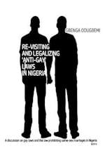 Re-Visiting and Legalizing 'Anti-Gay' Laws in Nigeria.