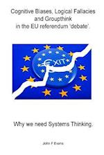 Cognitive Biases, Logical Fallacies & Groupthink in the Eu Referendum 'Debate'.