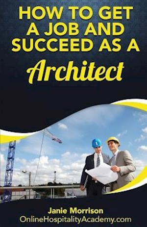 How to Get a Job and Succeed as a Architect af Janie Morrison