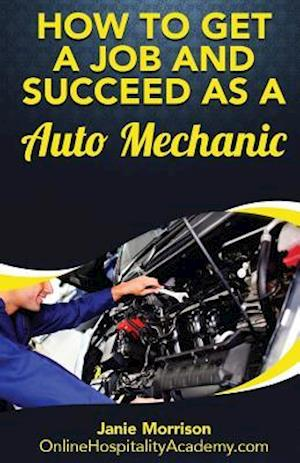 How to Get a Job and Succeed as a Auto Mechanic af Janie Morrison