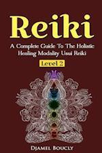 Reiki Level 2 a Complete Guide to the Holistic Healing Modality Usui Reiki Level 2