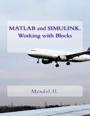 MATLAB and Simulink. Working with Blocks af Mendel H