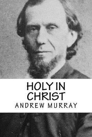 Bog, paperback Holy in Christ af Andrew Murray, Revival Press