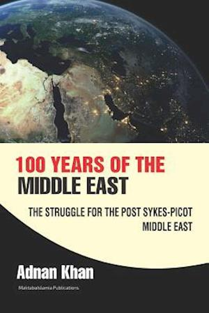 100 Years of the Middle East af Adnan Khan