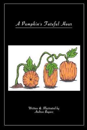 Bog, paperback A Pumpkins Fateful Hour af Andrew Bogacz