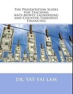 The Presentation Slides for Teaching Anti-Money Laundering and Counter-Terrorist Financing