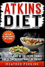 Atkins Diet - Clear the Body of the Extra Pounds and Get Incredible Burst of Energy