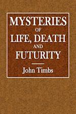 Mysteries of Life, Death, and Futurity