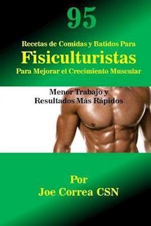 Bog, paperback 95 Recetas de Comidas y Batidos Para Fisiculturistas Para Mejorar El Crecimiento af Joe Correa Csn