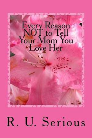 Bog, paperback Every Reason Not to Tell Your Mom You Love Her af R. U. Serious