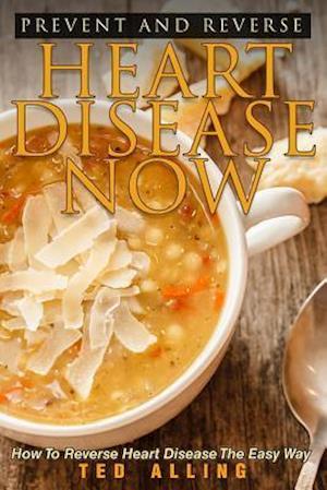 Bog, paperback Prevent and Reverse Heart Disease Now af Ted Alling