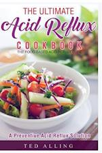 The Ultimate Acid Reflux Cookbook - A Preventive Acid Reflux Solution