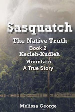 Bog, paperback Sasquatch, the Native Truth. Book 2. Kecleh-Kudleh Mountain. a True Story. af Melissa George