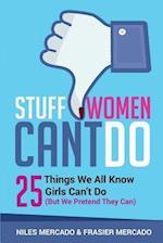 Stuff Women Can't Do