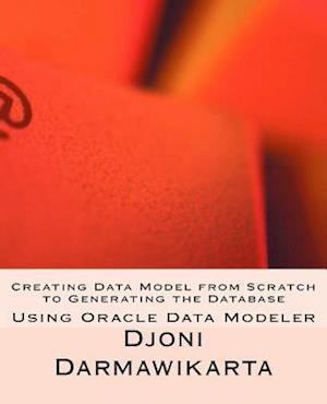 Bog, paperback Creating Data Model from Scratch to Generating the Database af Djoni Darmawikarta
