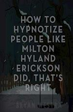 How to Hypnotize People Like Milton Hyland Erickson Did, That's Right