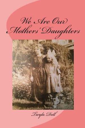 Bog, paperback We Are Our Mothers' Daughters af Twyla J. Dell