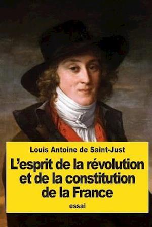 L'Esprit de La Revolution Et de La Constitution de La France af Louis Antoine De Saint-Just