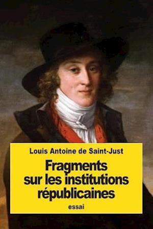 Bog, paperback Fragments Sur Les Institutions Republicaines af Louis Antoine De Saint-Just