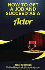 How to Get a Job and Succeed as a Actor