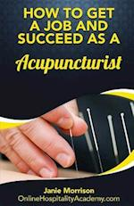 How to Get a Job and Succeed as a Acupuncturist af Janie Morrison