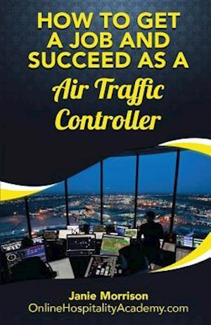 How to Get a Job and Succeed as a Traffic Controller af Janie Morrison