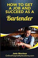 How to Get a Job and Succeed as a Bartender