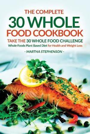 Bog, paperback The Complete 30 Whole Food Cookbook - Take the 30 Whole Food Challenge af Martha Stephenson