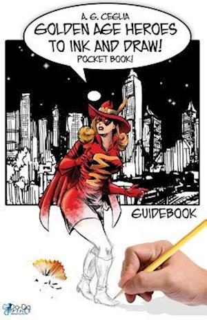Bog, paperback Golden Age Heroes to Ink and Draw! Guidebook - Pocket Book! af A. G. Ceglia