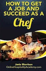How to Get a Job and Succeed as a Chef