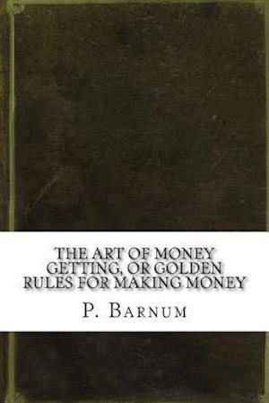 Bog, paperback The Art of Money Getting, or Golden Rules for Making Money af P. T. Barnum