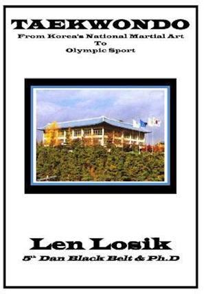Bog, paperback Taekwondo, from Korea's National Martial Art to Olympic Sport af Len Losik Ph. D.