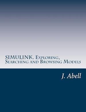 Bog, paperback Simulink. Exploring, Searching and Browsing Models af J. Abell