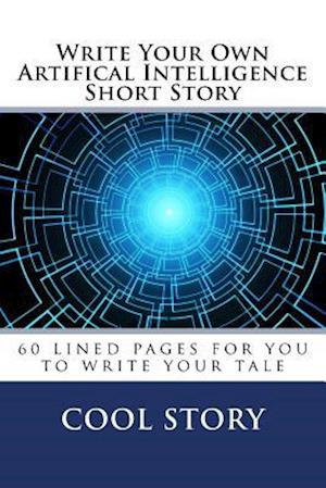 Write Your Own Artifical Intelligence Short Story af Cool Story