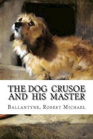 Bog, paperback The Dog Crusoe and His Master af Ballantyne Robert Michael