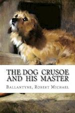 The Dog Crusoe and His Master af Ballantyne Robert Michael